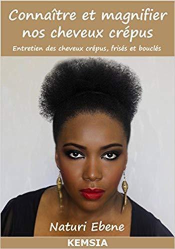 A-FREE-CAN.COM_Livre_beaute_CONNAITRE_ET_MAGNIFIER_NOS_CHEVEUX_CREPUS._Entretien_des_Cheveux_Crepus_Frises_et_Boucles_par_Naturi_Ebene___Kemsia_afreecan.tv_Kwanzaa_CultureAndEmpowerment_Afrotherapie_nappy_afro
